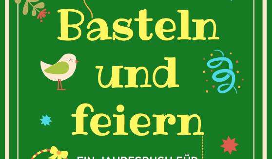 Bernice Zieba, Basteln und feiern, Jahresbuch für die Familie